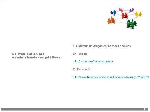 La web 2.0 en las administraciones públicas El Gobierno de Aragón en las redes sociales En Twitter: http://twitter.com/gob...
