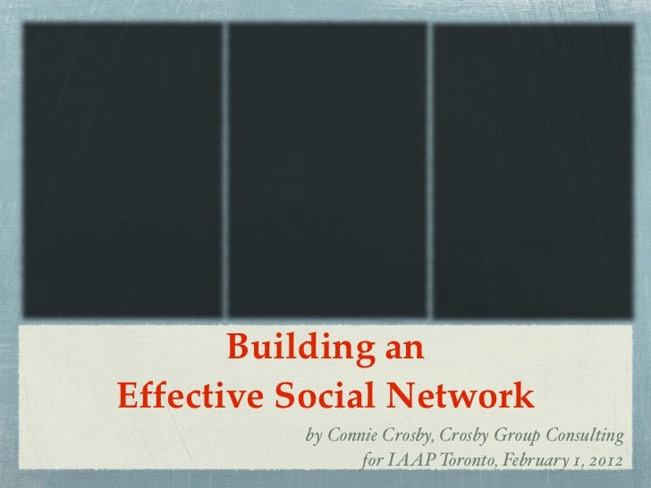 Building anEffective Social Network          by Connie Crosby, Crosby Group Consulting                 for IAAP Toronto, F...