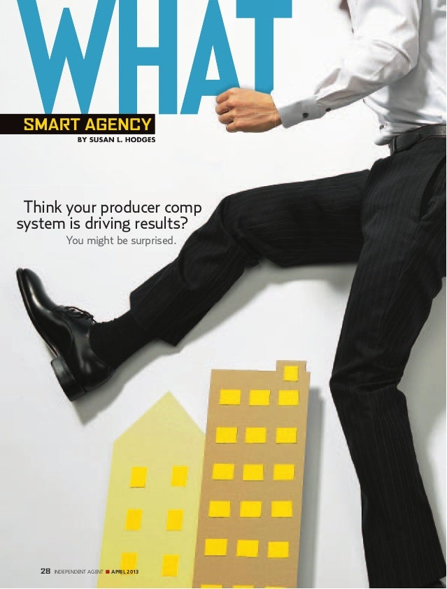 28 INDEPENDENT AGENT n April 2013Think your producer compsystem is driving results?You might be surprised.BY SUSAN L. HODG...