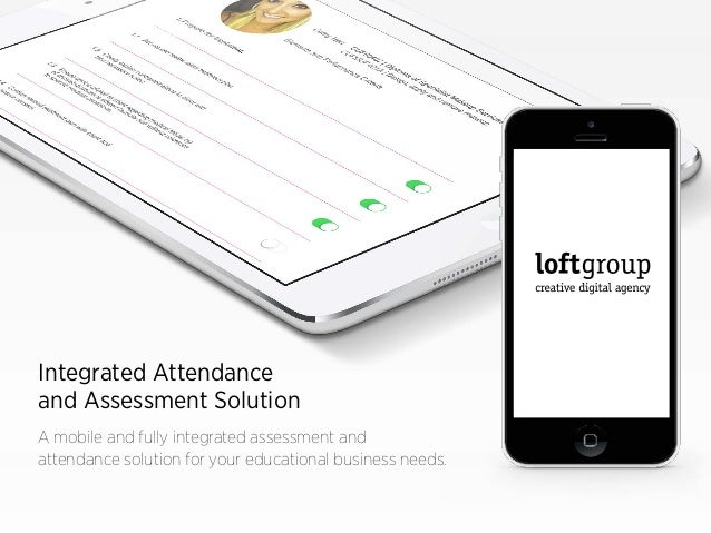 IntegratedAttendance and Assessment Solution A mobile and fully integrated assessment and attendance solution for your ed...