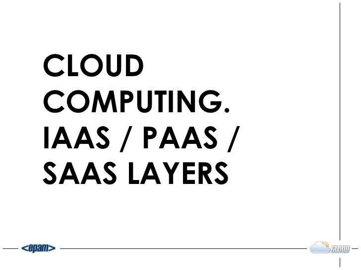 CLOUDCOMPUTING.IAAS / PAAS /SAAS LAYERS