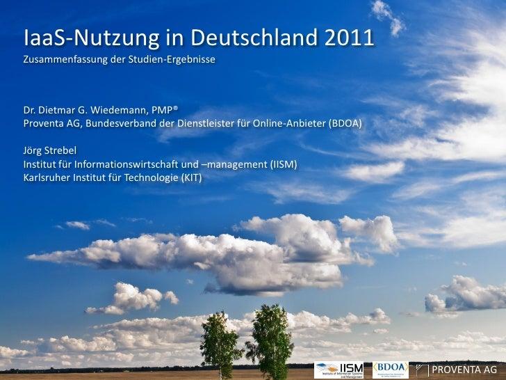 IaaS-Nutzung in Deutschland 2011Zusammenfassung der Studien-ErgebnisseDr. Dietmar G. Wiedemann, PMP®Proventa AG, Bundesver...