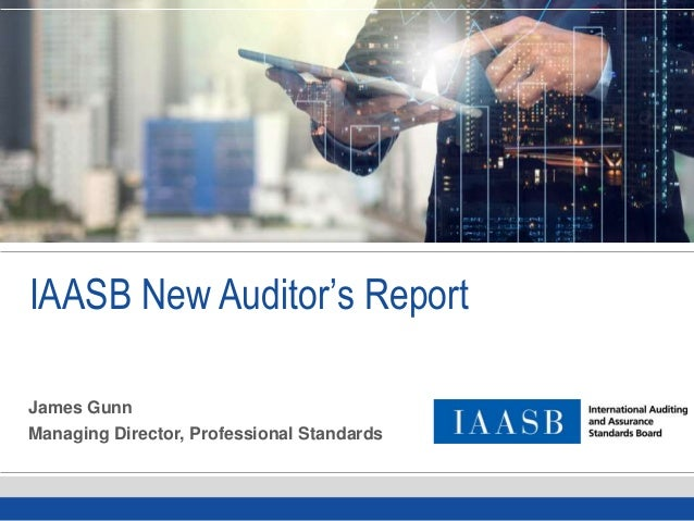 IAASB New Auditor's Report James Gunn Managing Director, Professional Standards