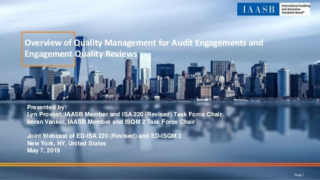 Overview of Quality Management for Audit Engagements and Engagement Quality Reviews Presented by: Lyn Provost, IAASB Membe...
