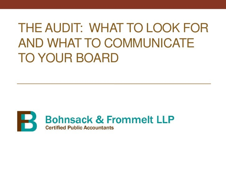 THE AUDIT: WHAT TO LOOK FORAND WHAT TO COMMUNICATETO YOUR BOARD