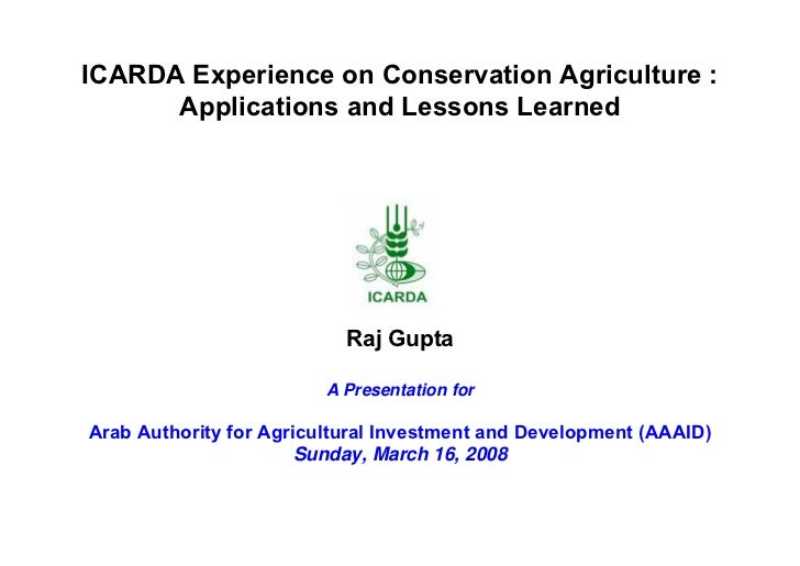 ICARDA Experience on Conservation Agriculture :      Applications and Lessons Learned                           Raj Gupta ...