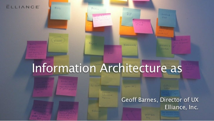 ®Information Architecture as                Geoff Barnes, Director of UX                               Elliance, Inc.