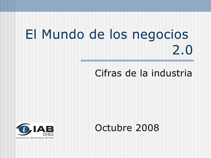 El Mundo de los negocios  2.0 Cifras de la industria Octubre 2008