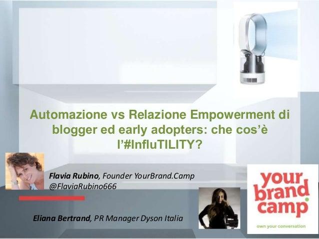 Automazione vs Relazione Empowerment di blogger ed early adopters: che cos'è l'#InfluTILITY? • Flavia Rubino, Founder Your...