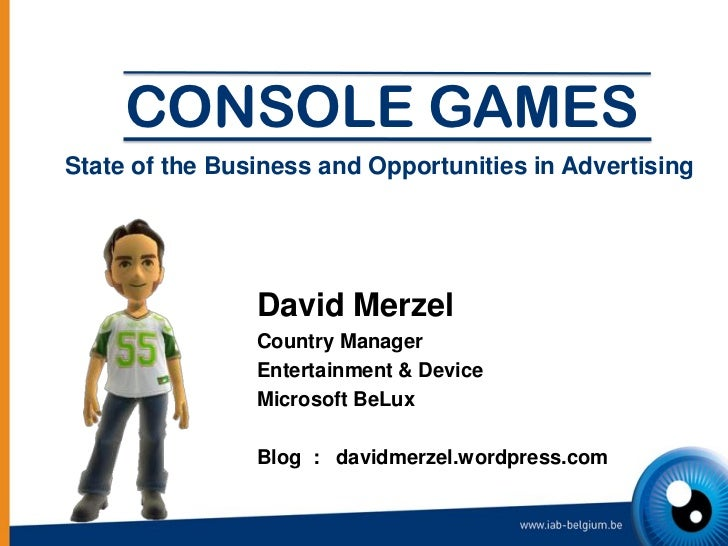 CONSOLE GAMESState of the Business and Opportunities in Advertising                David Merzel                Country Man...