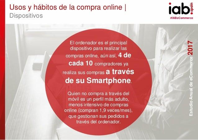 #IABeCommerce ELABORADO POR: PATROCINADO POR: EstudioAnualdeeCommerce2017 16 El ordenador es el principal dispositivo para...