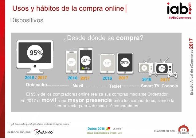 #IABeCommerce ELABORADO POR: PATROCINADO POR: EstudioAnualdeeCommerce2017 17 Base compradores online: 737 • ¿A través de q...
