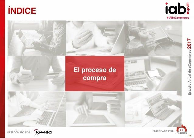#IABeCommerce ELABORADO POR: PATROCINADO POR: EstudioAnualdeeCommerce2017 24 ÍNDICE El proceso de compra