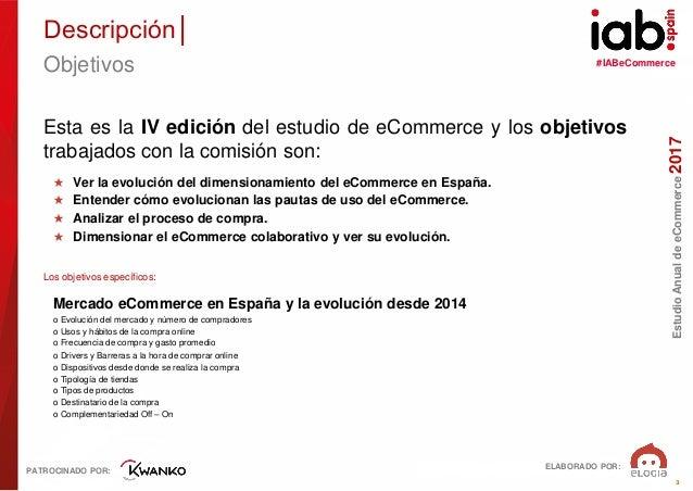 #IABeCommerce ELABORADO POR: PATROCINADO POR: EstudioAnualdeeCommerce2017 3 Esta es la IV edición del estudio de eCommerce...