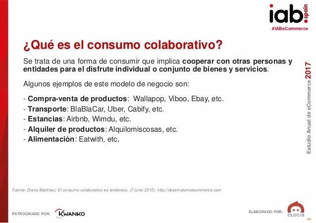 #IABeCommerce ELABORADO POR: PATROCINADO POR: EstudioAnualdeeCommerce2017 36 ¿Qué es el consumo colaborativo? Se trata de ...
