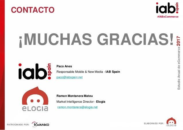 #IABeCommerce ELABORADO POR: PATROCINADO POR: EstudioAnualdeeCommerce2017 CONTACTO ¡MUCHAS GRACIAS! Paco Anes Responsable ...