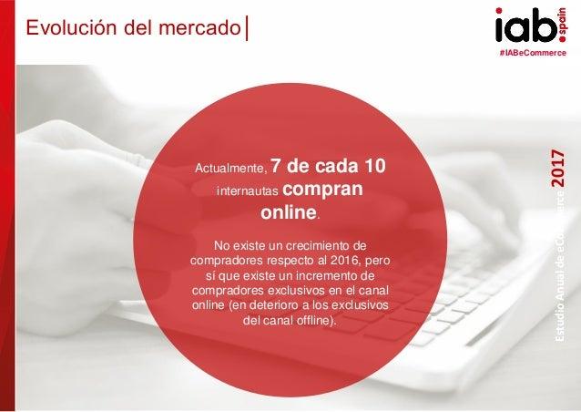 #IABeCommerce ELABORADO POR: PATROCINADO POR: EstudioAnualdeeCommerce2017 6 Actualmente, 7 de cada 10 internautas compran ...