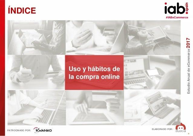 #IABeCommerce ELABORADO POR: PATROCINADO POR: EstudioAnualdeeCommerce2017 9 ÍNDICE Uso y hábitos de la compra online