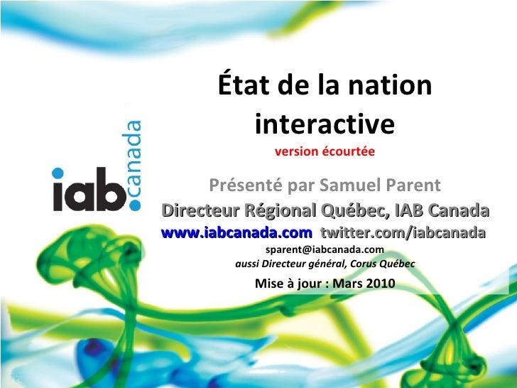 État de la nation interactive version écourtée Présenté par Samuel Parent Directeur Régional Québec, IAB Canada www.iabcan...