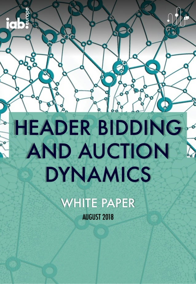 HEADER BIDDING AND AUCTION DYNAMICS WHITE PAPER AUGUST 2018
