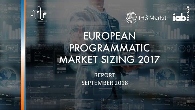 EUROPEAN PROGRAMMATIC MARKET SIZING 2017 REPORT SEPTEMBER 2018