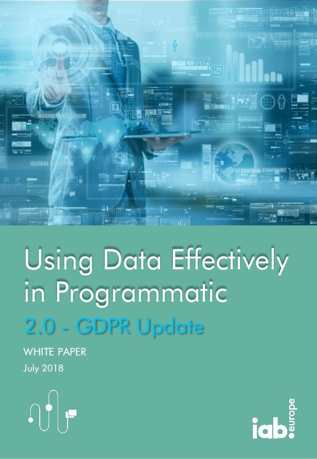 WHITE PAPER Using Data Effectively in Programmatic 2.0 - GDPR Update July 2018