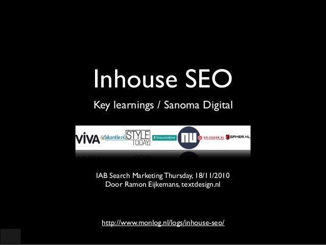 Inhouse SEO Key learnings / Sanoma Digital IAB Search Marketing Thursday, 18/11/2010 Door Ramon Eijkemans, textdesign.nl h...