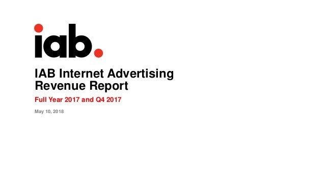 IAB Internet Advertising Revenue Report Full Year 2017 and Q4 2017 May 10, 2018