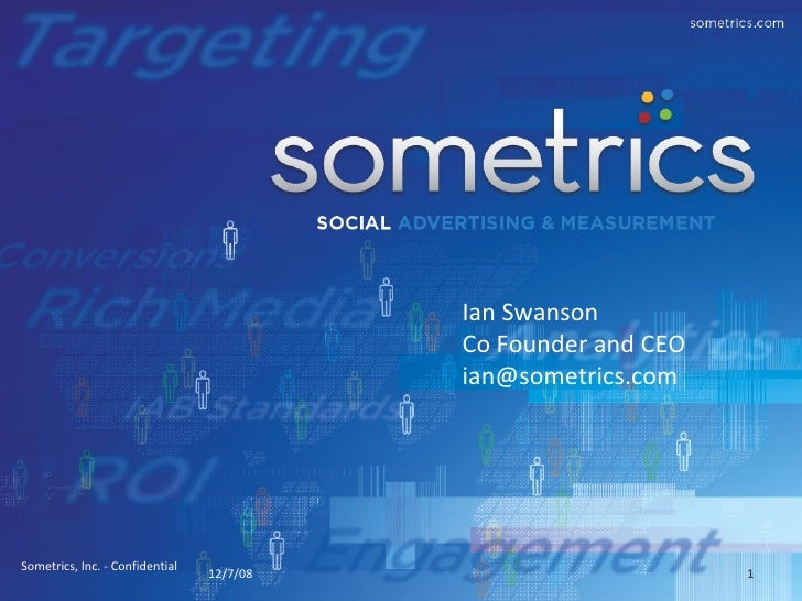 12/7/08 Sometrics, Inc. - Confidential  Ian Swanson Co Founder and CEO [email_address]