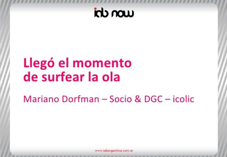 Llegó el momento de surfear la ola Mariano Dorfman – Socio & DGC – icolic