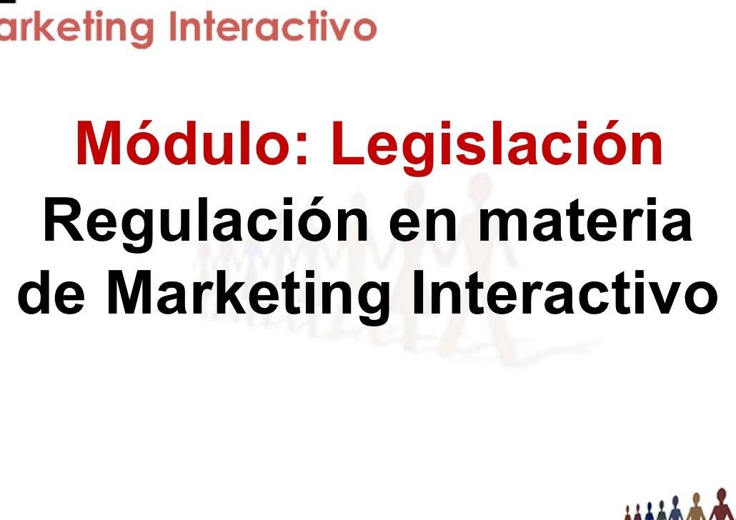 Módulo: Legislación Regulación en materia e Marketing Interactivo