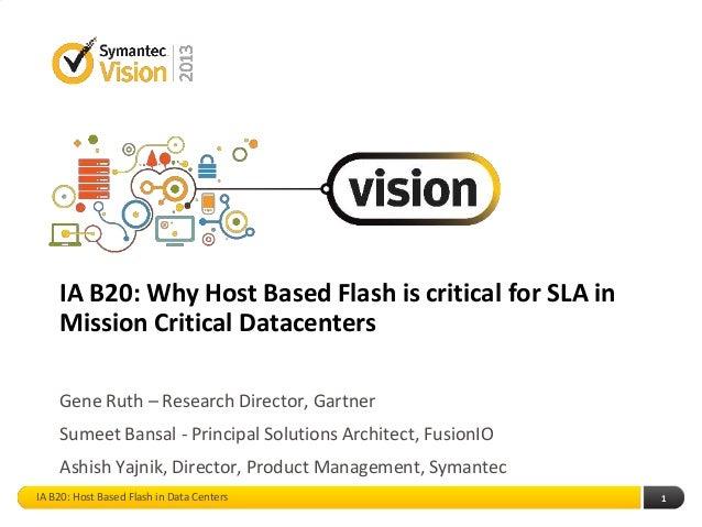 IA B20: Why Host Based Flash is critical for SLA inMission Critical DatacentersGene Ruth – Research Director, GartnerSumee...