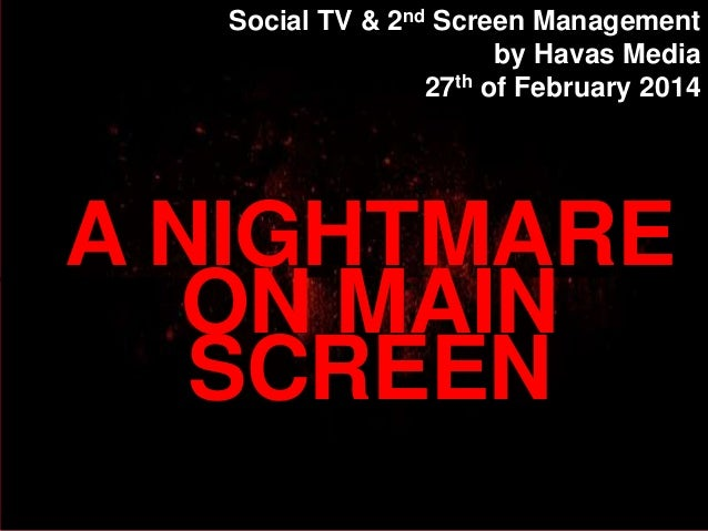 Social TV & 2nd Screen Management by Havas Media 27th of February 2014  A NIGHTMARE ON MAIN SCREEN
