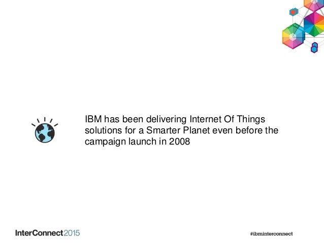 IBM has been delivering Internet Of Things solutions for a Smarter Planet even before the campaign launch in 2008