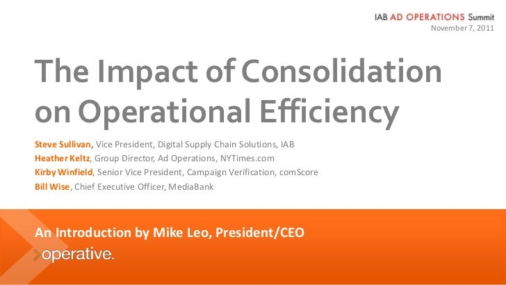 November 7, 2011The Impact of Consolidationon Operational EfficiencySteve Sullivan, Vice President, Digital Supply Chain S...