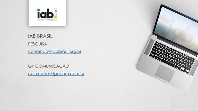 IAB BRASIL PESQUISA conteudo@iabbrasil.org.br GP COMUNICAÇÃO caio.ramos@gpcom.com.br