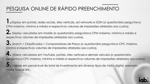 1.Display em portais, redes sociais, sites verticais, ad networks e GDN (o questionário perguntava CPM máximo, mínimo e mé...