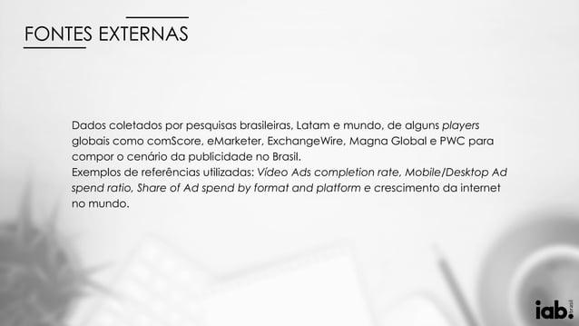 Dados coletados por pesquisas brasileiras, Latam e mundo, de alguns players globais como comScore, eMarketer, ExchangeWire...
