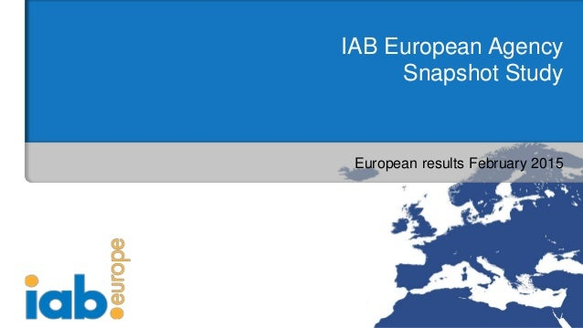 European results February 2015 IAB European Agency Snapshot Study