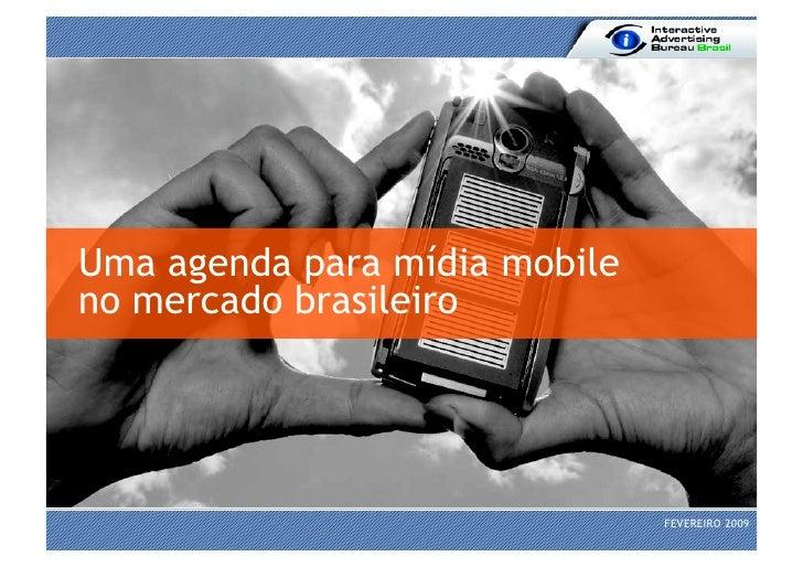 Uma agenda para mídia mobile no mercado brasileiro                                    FEVEREIRO 2009