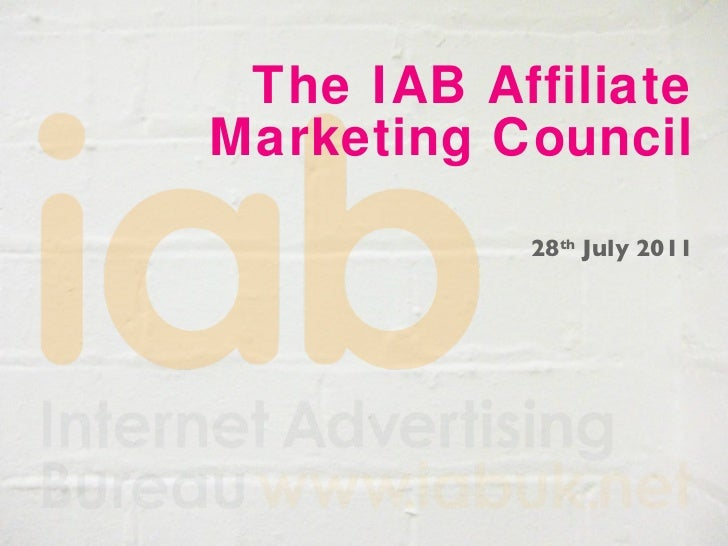 The IAB Affiliate Marketing Council 28 th  July 2011