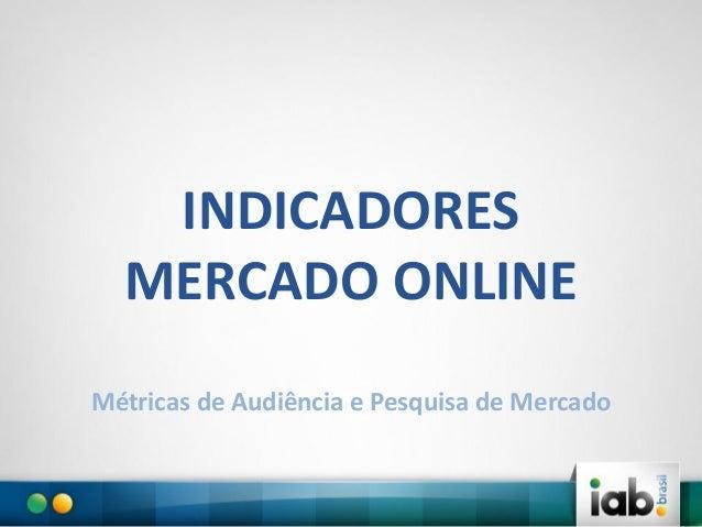 INDICADORES MERCADO ONLINE Métricas de Audiência e Pesquisa de Mercado
