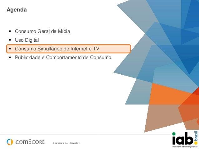 © comScore, Inc. Proprietary. 21Agenda Consumo Geral de Mídia Uso Digital Consumo Simultâneo de Internet e TV Publicid...
