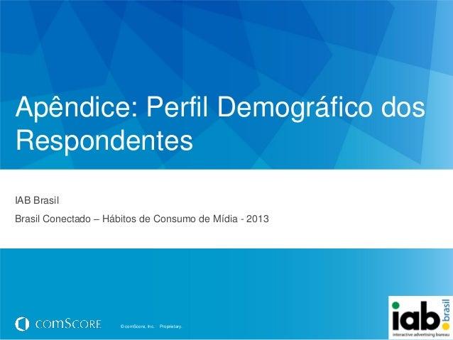© comScore, Inc. Proprietary.© comScore, Inc. Proprietary.Apêndice: Perfil Demográfico dosRespondentesIAB BrasilBrasil Con...