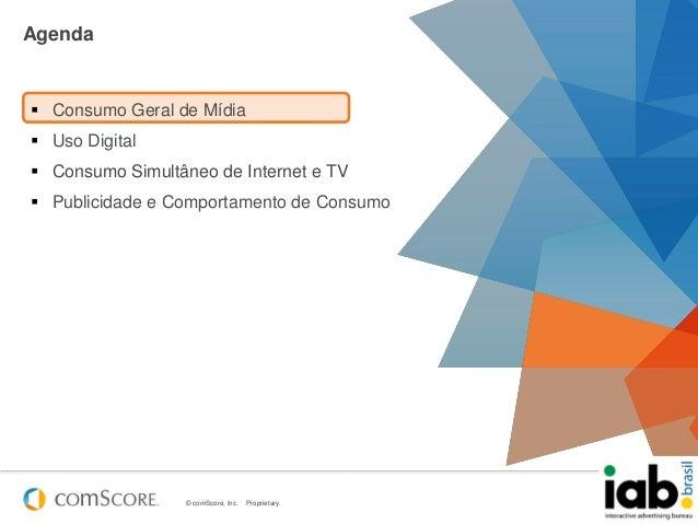 © comScore, Inc. Proprietary. 7Agenda Consumo Geral de Mídia Uso Digital Consumo Simultâneo de Internet e TV Publicida...