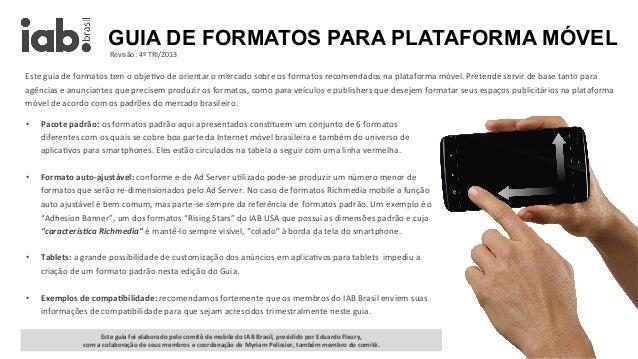 GUIA DE FORMATOS PARA PLATAFORMA MÓVEL Revisão:  4º  TRI/2013    Este  guia  de  formatos  tem  o  obje1...
