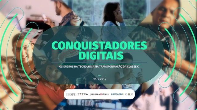 MAIO 2015 CONQUISTADORES DIGITAIS OS EFEITOS DA TECNOLOGIA NA TRANSFORMAÇÃO DA CLASSE C.