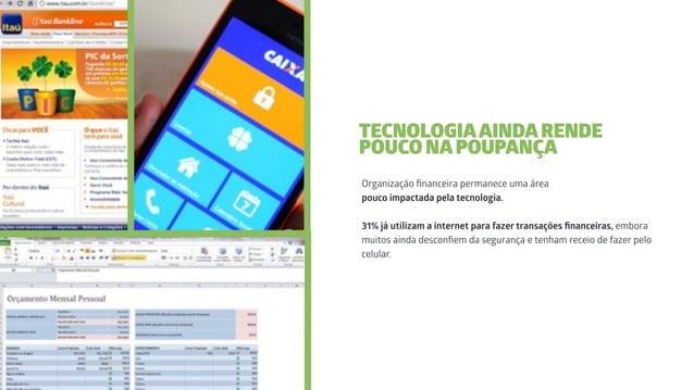 Organização financeira permanece uma área pouco impactada pela tecnologia. 31% já utilizam a internet para fazer transações...