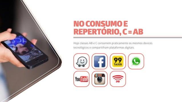 NOCONSUMOE REPERTÓRIO,C=AB Hoje classes AB e C consomem praticamente os mesmos devices tecnológicos e compartilham platafo...