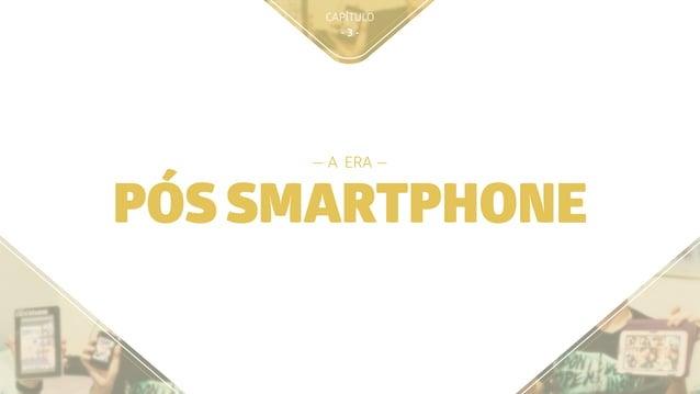 CAPÍTULO - 3 - PÓS SMARTPHONE — A ERA —